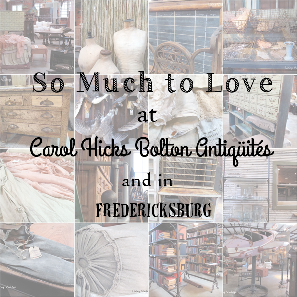 So much to love at Carol Bolton Antiques and Fredericksburg - Living Vintage