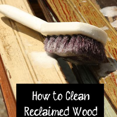 Tutorial:  How to Clean Reclaimed Wood
