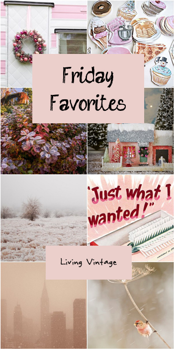Friday Favorites #126, compliments of Living Vintage